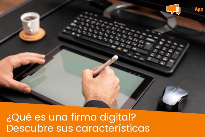 ¿Qué es una firma digital? Descubre sus características
