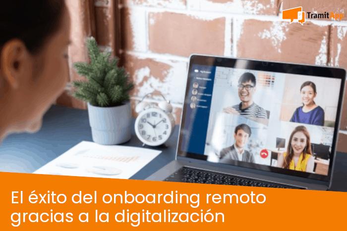 El éxito del onboarding remoto gracias a la digitalización