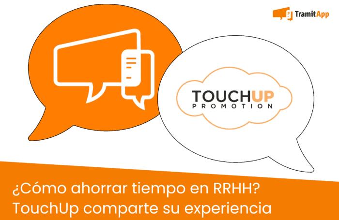 ¿Cómo ahorrar tiempo en RRHH? TouchUp comparte su experiencia