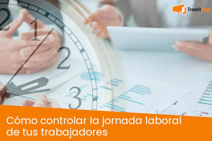 Cómo controlar la jornada laboral de tus trabajadores