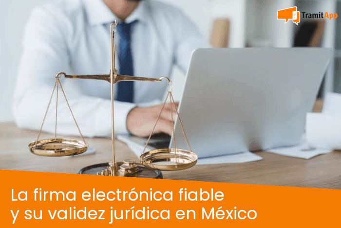 La firma electrónica fiable y su validez jurídica en México