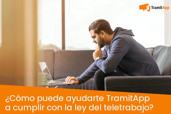 ¿Cómo puede ayudarte TramitApp a cumplir con la ley del Teletrabajo?