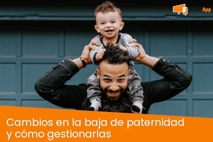 Cambios en la baja de paternidad y cómo gestionarlas