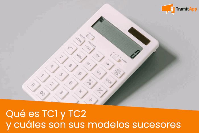 Qué es TC1 y TC2 y cuáles son sus modelos sucesores