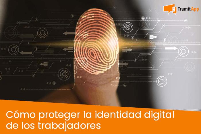 Cómo proteger la identidad digital de los trabajadores