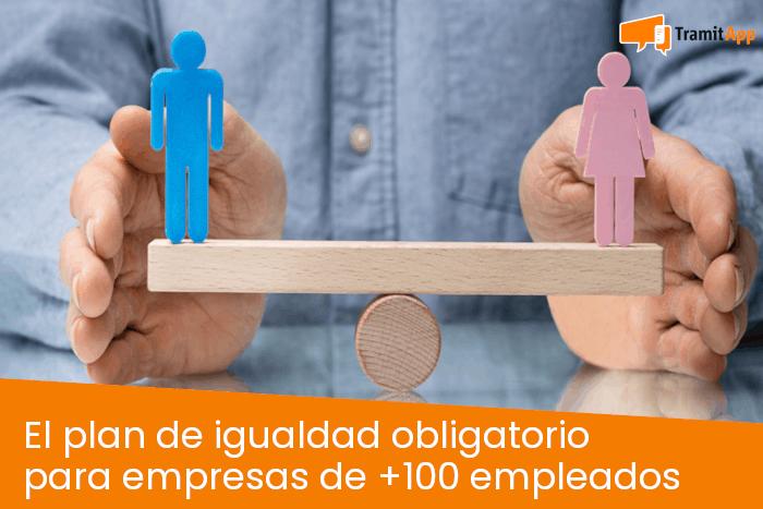 El plan de igualdad obligatorio para empresas con más de 100 empleados