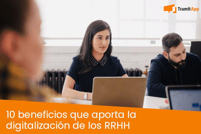 10 beneficios que aporta la digitalización de los RRHH