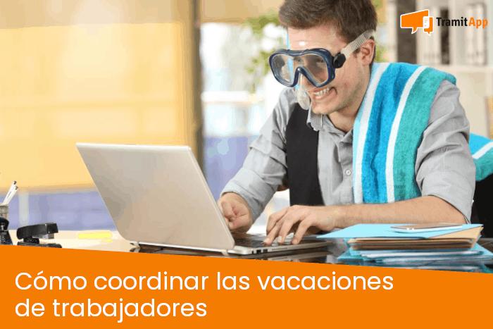 Cómo coordinar las vacaciones de trabajadores