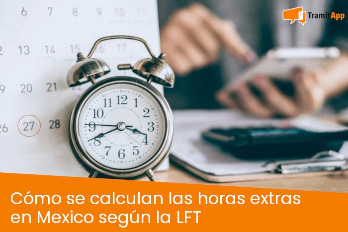 Cómo se calculan las horas extras en México según la Ley Federal del Trabajo