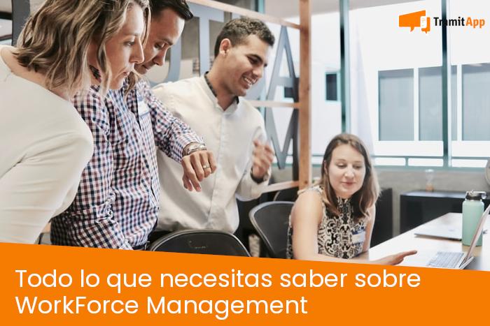 Todo lo que necesitas saber sobre WorkForce Management