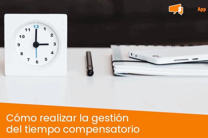 Cómo realizar la gestión del tiempo compensatorio