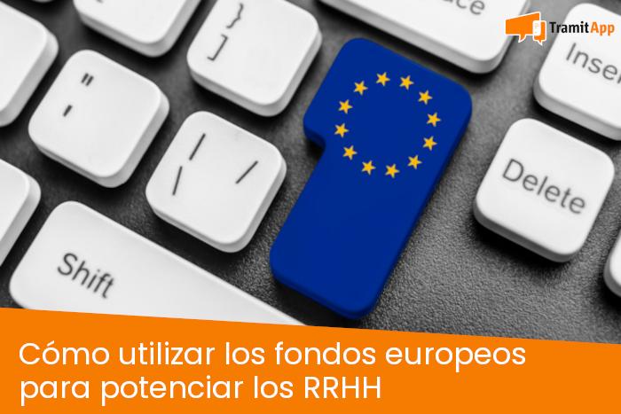 Cómo utilizar los fondos europeos para potenciar los RRHH