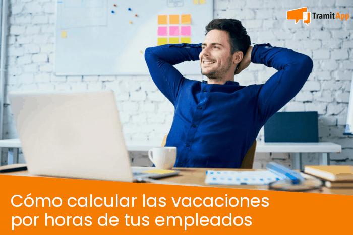Cómo calcular las vacaciones por horas de tus empleados
