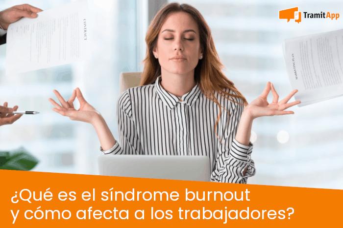 ¿Qué es el síndrome burnout y cómo afecta a los trabajadores?